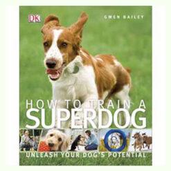 Sách dạy nuôi chó DK How To Train A Superdog Book